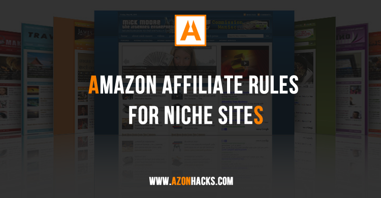 Amazon Affiliate Rules For Niche Sites You MUST Know